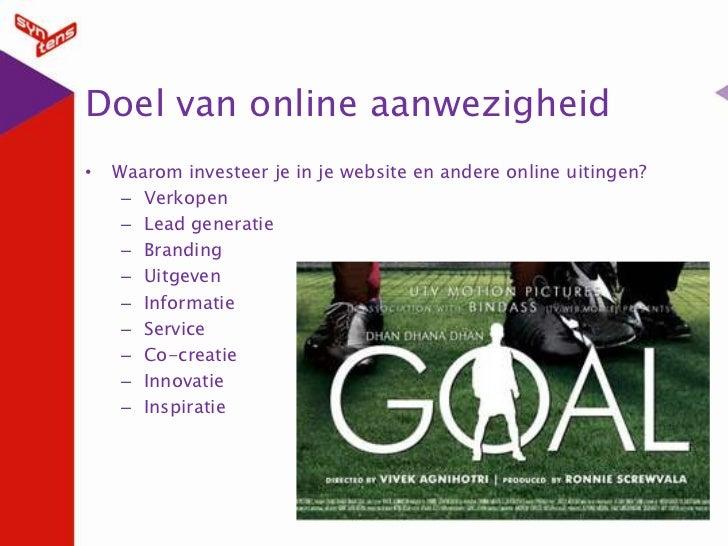Doel van online aanwezigheid<br />Waarom investeer je in je website en andere online uitingen?<br />Verkopen<br />Lead gen...