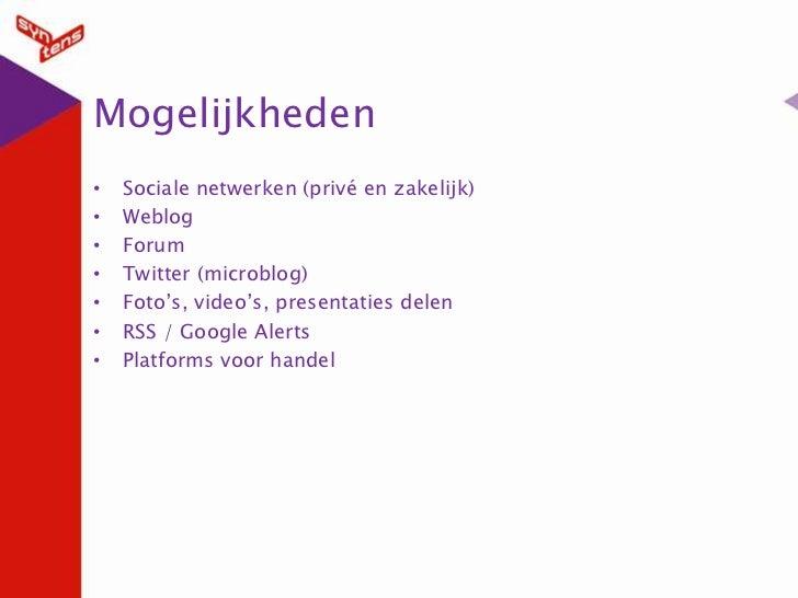 Mogelijkheden<br />Sociale netwerken (privé en zakelijk)<br />Weblog<br />Forum<br />Twitter (microblog)<br />Foto's, vide...