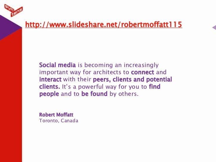 http://www.slideshare.net/robertmoffatt115<br />Social media is becoming an increasingly important way for architects to c...