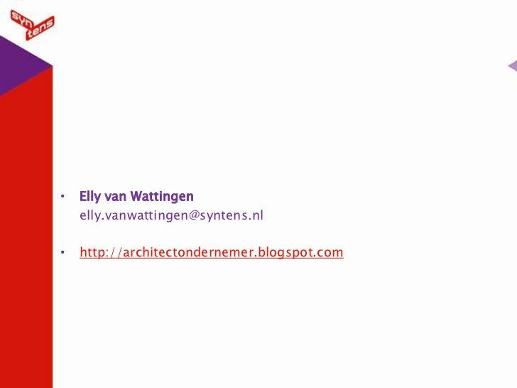 Elly van Wattingen<br />elly.vanwattingen@syntens.nl<br />http://architectondernemer.blogspot.com<br />