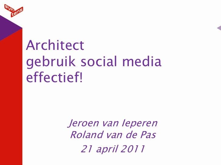 Architectgebruik social mediaeffectief!      Jeroen van Ieperen      Roland van de Pas         21 april 2011