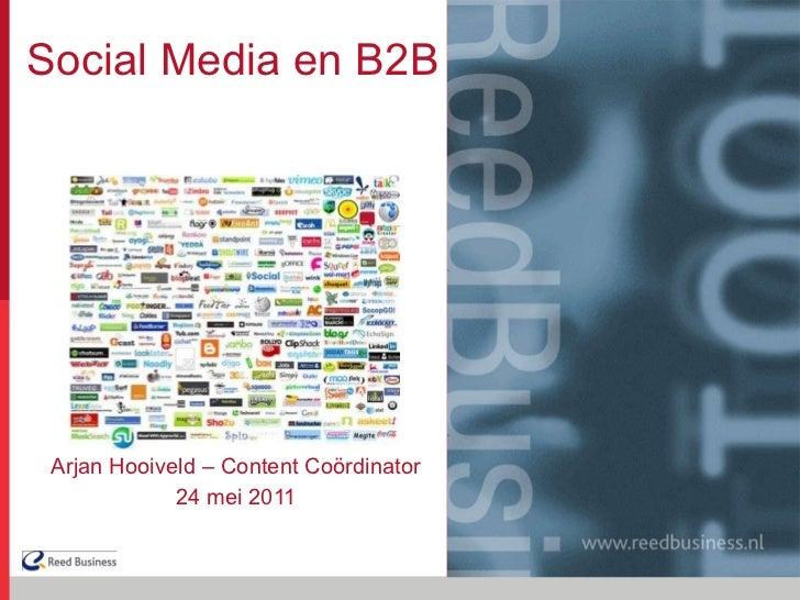 Social Media en B2B Arjan Hooiveld – Content Coördinator 24 mei 2011