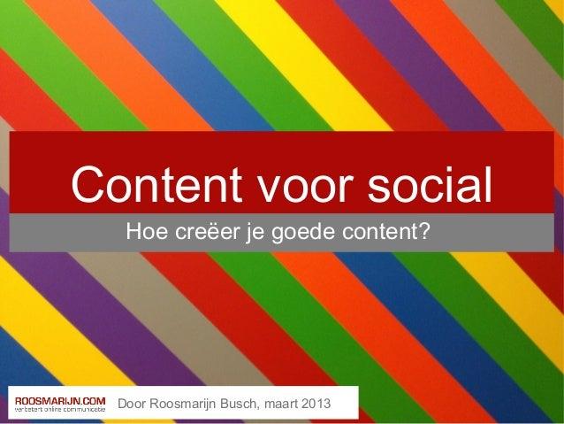 Content voor social   Hoe creëer je goede content?  Door Roosmarijn Busch, maart 2013