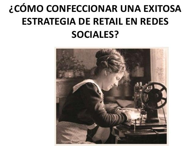 ¿CÓMO CONFECCIONAR UNA EXITOSA ESTRATEGIA DE RETAIL EN REDES SOCIALES?