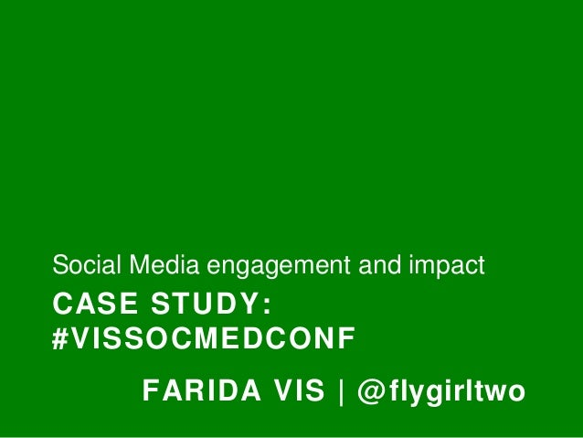 Social Media engagement and impact  CASE STUDY:  #VISSOCMEDCONF  FARIDA VIS | @flygirltwo