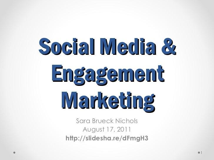 Social Media & Engagement Marketing Sara Brueck Nichols August 17, 2011 http://slidesha.re/dFmgH3