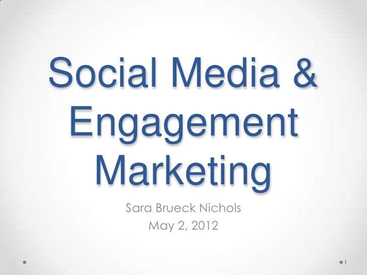 Social Media & Engagement  Marketing    Sara Brueck Nichols        May 2, 2012                          1