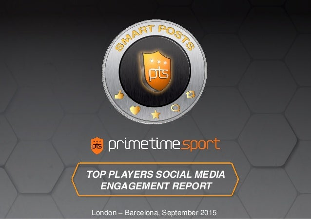 TOP PLAYERS SOCIAL MEDIA ENGAGEMENT REPORT London – Barcelona, September 2015