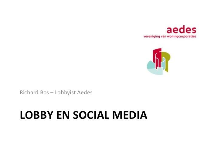 LOBBY EN SOCIAL MEDIA <ul><li>Richard Bos – Lobbyist Aedes </li></ul>