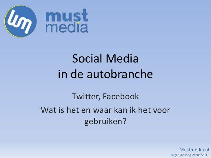 SocialMediain de autobranche<br />Twitter, Facebook<br />Wat is het en waar kan ik het voor gebruiken?<br />Mustmedia.nl <...