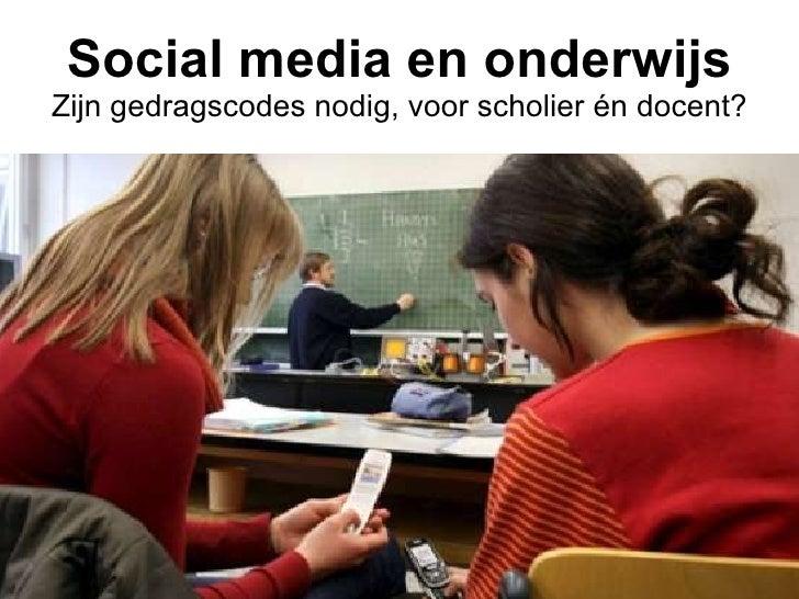 Social media en onderwijs Zijn gedragscodes nodig, voor scholier én docent?