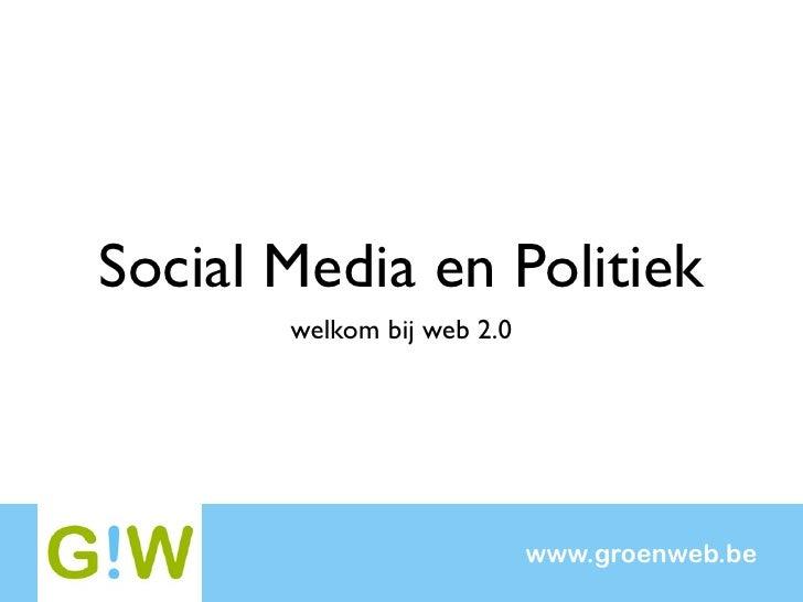 Social Media en Politiek        welkom bij web 2.0                                 www.groenweb.be