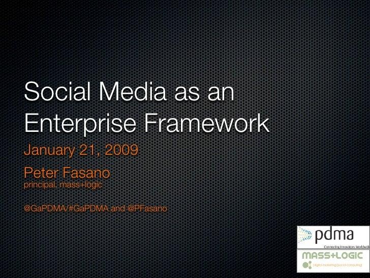 Social Media as an Enterprise Framework January 21, 2009 Peter Fasano principal, mass+logic  @GaPDMA/#GaPDMA and @PFasano