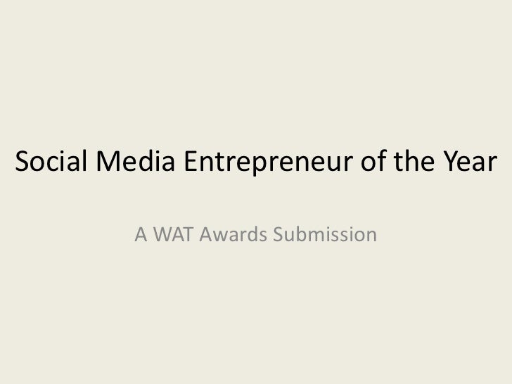 Social Media Entrepreneur of the Year         A WAT Awards Submission