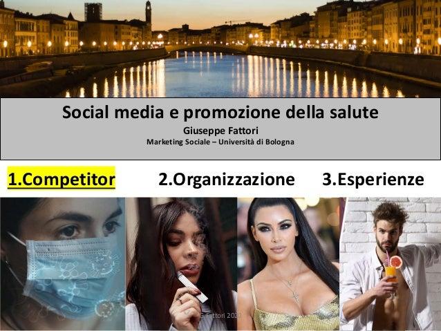 Social media e promozione della salute Giuseppe Fattori Marketing Sociale – Università di Bologna 1.Competitor 2.Organizza...