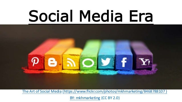 Social Media Era The Art of Social Media (https://www.flickr.com/photos/mkhmarketing/8468788107 ) BY: mkhmarketing (CC BY ...