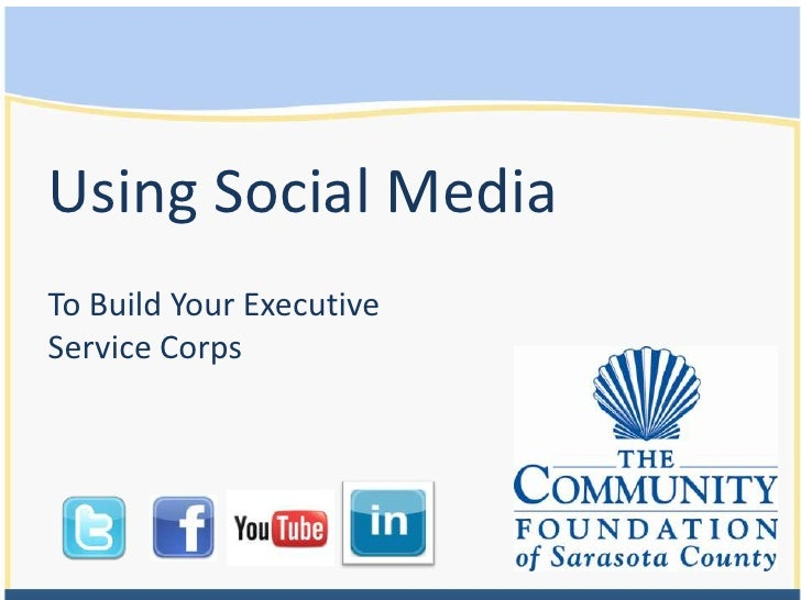Using Social Media <br />To Build Your Executive Service Corps<br />