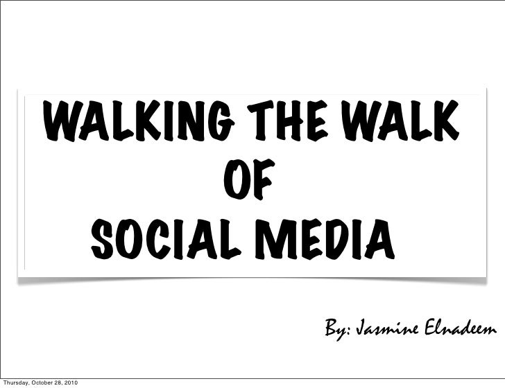 WALKING THE WALK                    OF              SOCIAL MEDIA                             By: Jasmine ElnadeemThursday,...