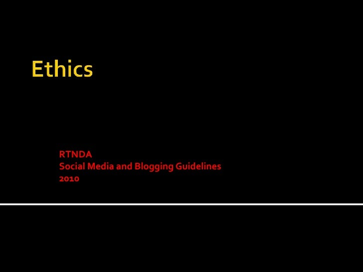 Ethics<br />RTNDA Social Media and Blogging Guidelines2010<br />