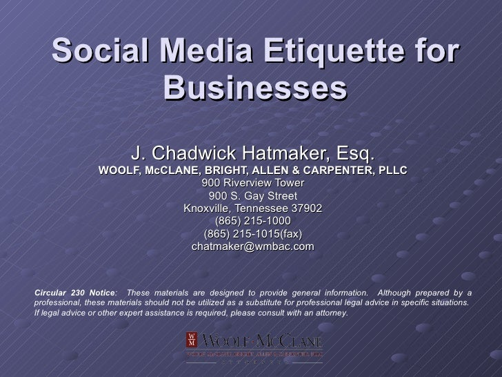Social Media Etiquette for Businesses J. Chadwick Hatmaker, Esq. WOOLF, McCLANE, BRIGHT, ALLEN & CARPENTER, PLLC 900 River...