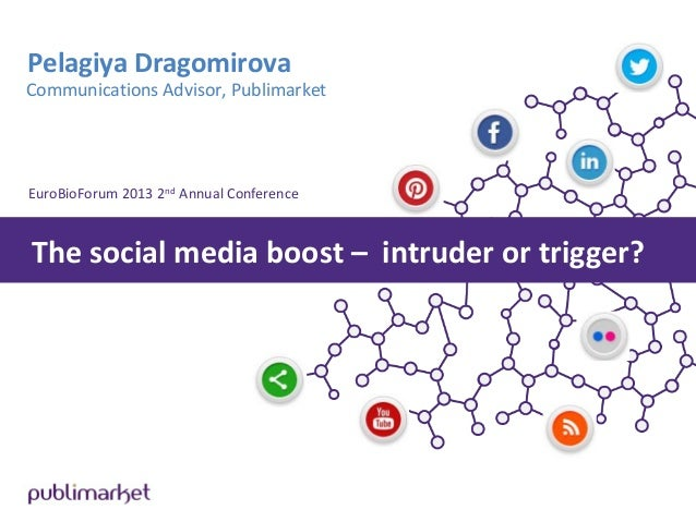 Pelagiya Dragomirova Communications Advisor, Publimarket  EuroBioForum 2013 2nd Annual Conference  The social media boost ...