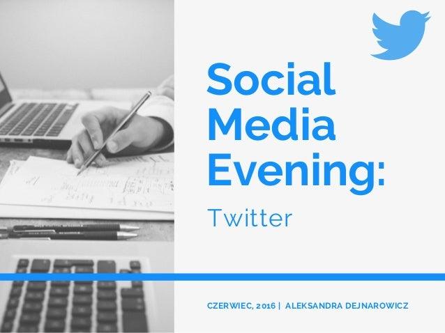 Social Media Evening: Twitter CZERWIEC, 2016 | ALEKSANDRA DEJNAROWICZ