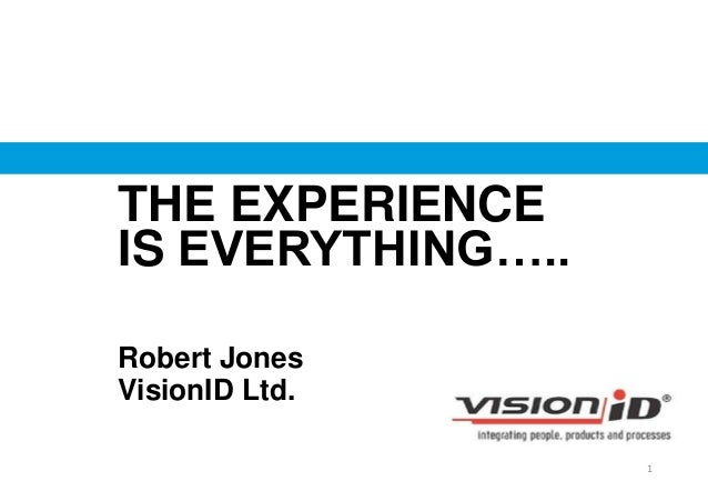 Robert Jones VisionID Ltd. THE EXPERIENCE IS EVERYTHING….. 1