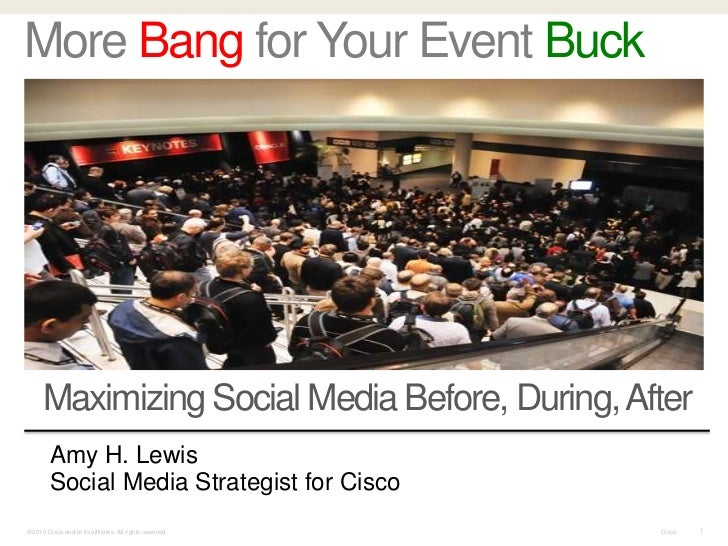 More Bang for Your Event Buck      Maximizing Social Media Before, During, After         Amy H. Lewis         Social Media...