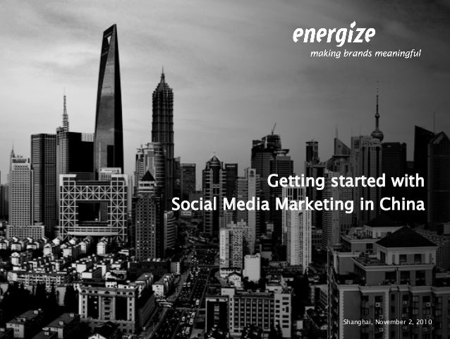 Shanghai, November 2, 2010 Getting started with Social Media Marketing in China