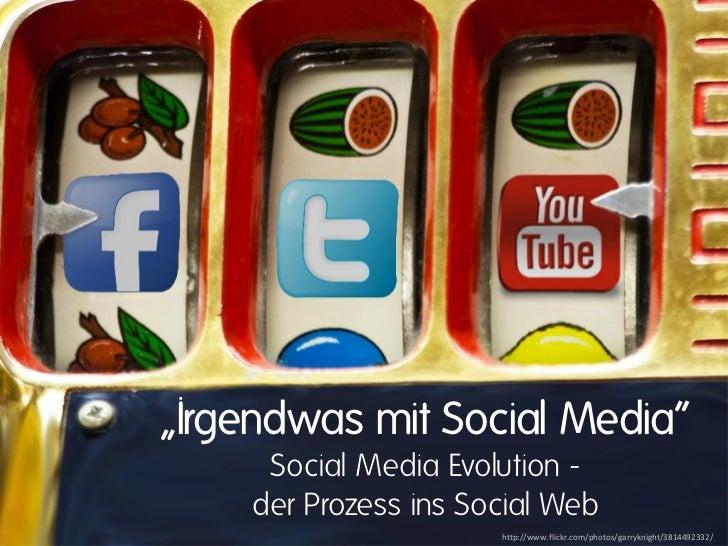 """Irgendwas mit Social Media""     Social Media Evolution -    der Prozess ins Social Web                      http://www.fl..."