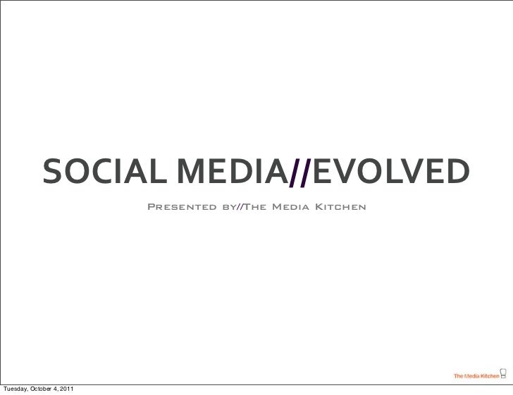 SOCIALMEDIA//EVOLVED                           Presented by//The Media KitchenTuesday, October 4, 2011