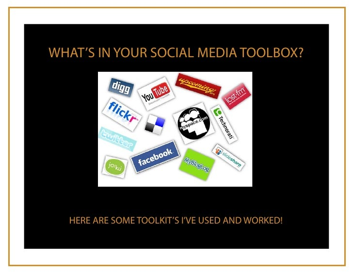 WHAT'S IN YOUR SOCIAL MEDIA TOOLBOX?       HERE ARE SOME TOOLKIT'S I'VE USED AND WORKED!