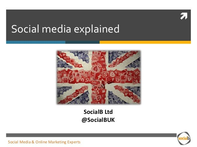  Social media explained SocialB Ltd @SocialBUK Social Media & Online Marketing Experts