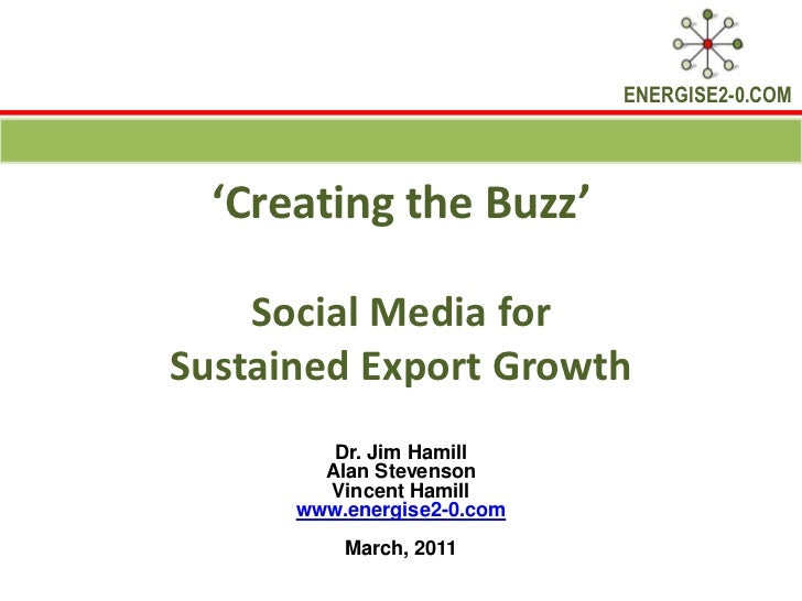 'Creating the Buzz'Social Media for Sustained Export Growth<br />Dr. Jim Hamill Alan Stevenson<br />Vincent Hamill<br />ww...
