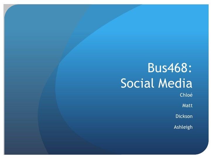 Bus468:Social Media<br />Chloé<br />Matt<br />Dickson<br />Ashleigh<br />
