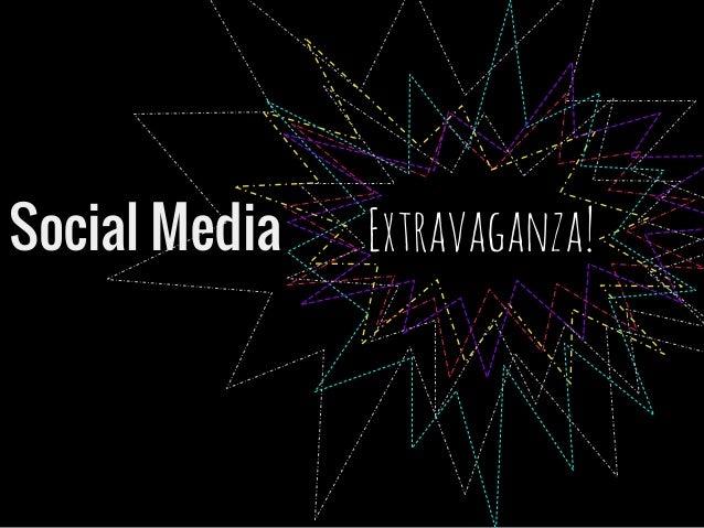 Social Media Extravaganza!