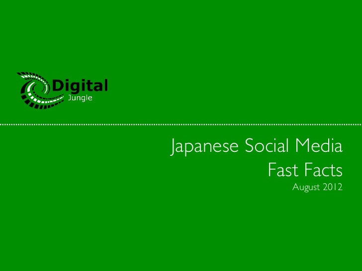 Japanese Social Media	           Fast Facts	                August 2012