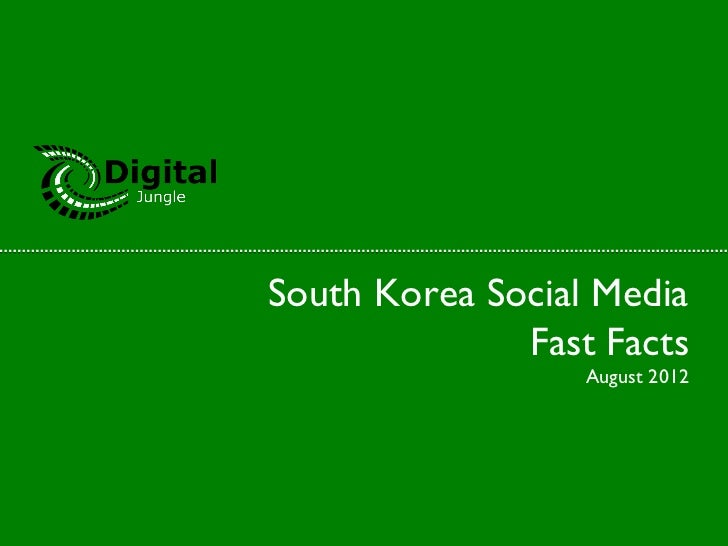 South Korea Social Media              Fast Facts                  August 2012