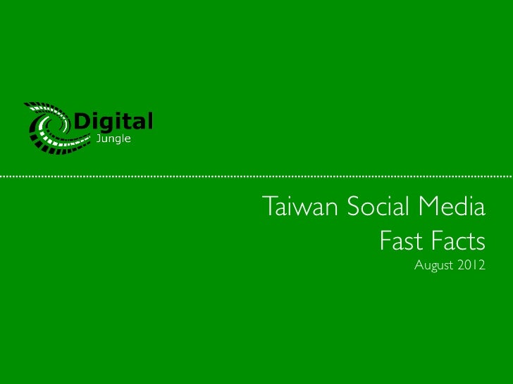Taiwan Social Media         Fast Facts              August 2012