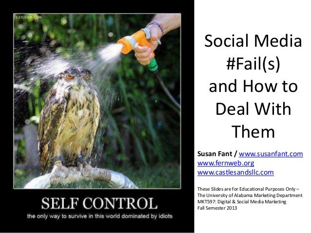 Social Media #Fail(s) and How to Deal With Them Susan Fant / www.susanfant.com www.fernweb.org www.castlesandsllc.com Thes...
