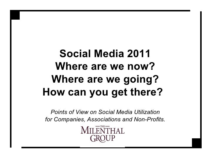 Social Media 2011 Where are we now? Where are we going? How can you get there?   Points of View on Social Media Utilizatio...