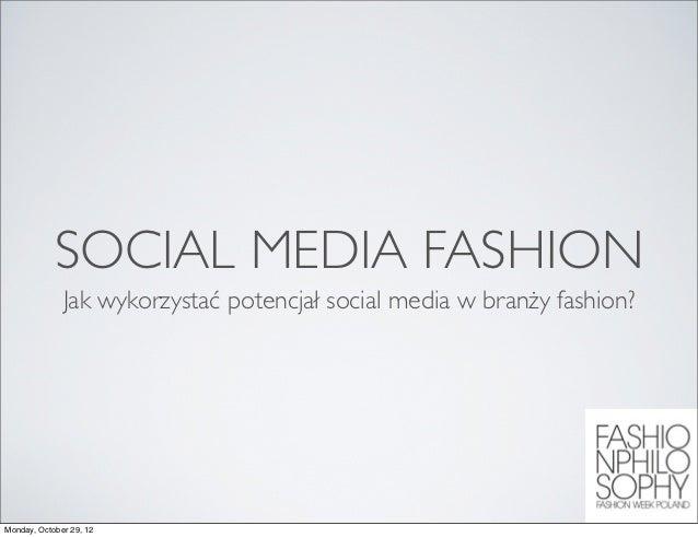 SOCIAL MEDIA FASHION              Jak wykorzystać potencjał social media w branży fashion?Monday, October 29, 12