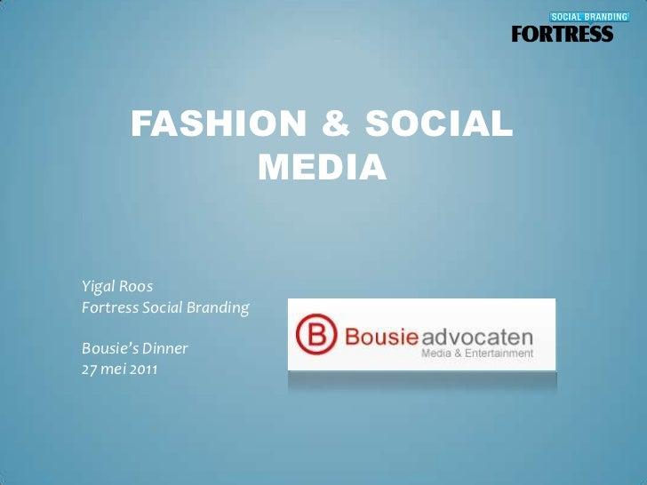 Fashion & social media<br />Yigal Roos<br />Fortress Social Branding<br />Bousie's Dinner<br />27 mei 2011<br />