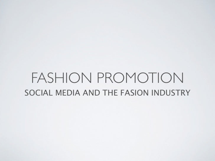 FASHION PROMOTIONSOCIAL MEDIA AND THE FASION INDUSTRY