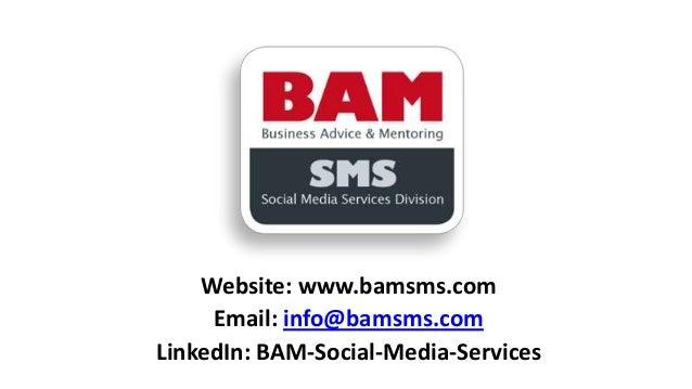 Website: www.bamsms.com Email: info@bamsms.com LinkedIn: BAM-Social-Media-Services