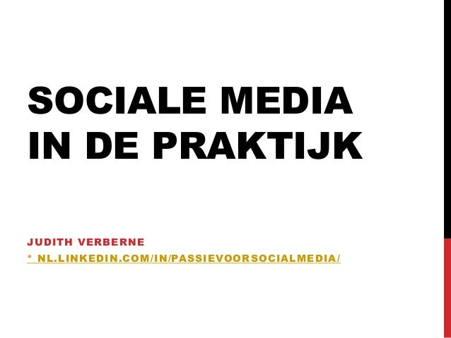 SOCIALE MEDIAIN DE PRAKTIJKJUDITH VERBERNE* NL.LINKEDIN.COM /IN/PASSIEVOORSOCIALMEDIA/