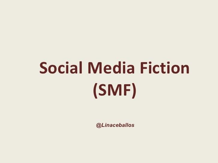 Social Media Fiction (SMF) @Linaceballos