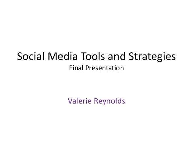Social Media Tools and Strategies Final Presentation  Valerie Reynolds
