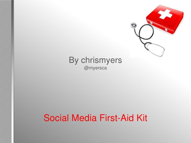 By chrismyers          @myerscaSocial Media First-Aid Kit