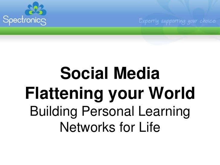 Social MediaFlattening your WorldBuilding Personal Learning     Networks for Life